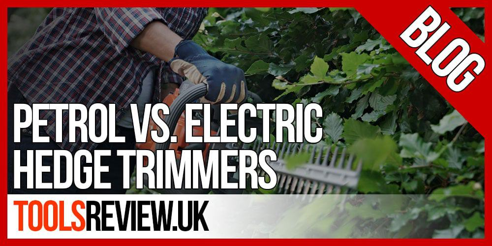 Hedge Trimmer - Petrol Vs Electric