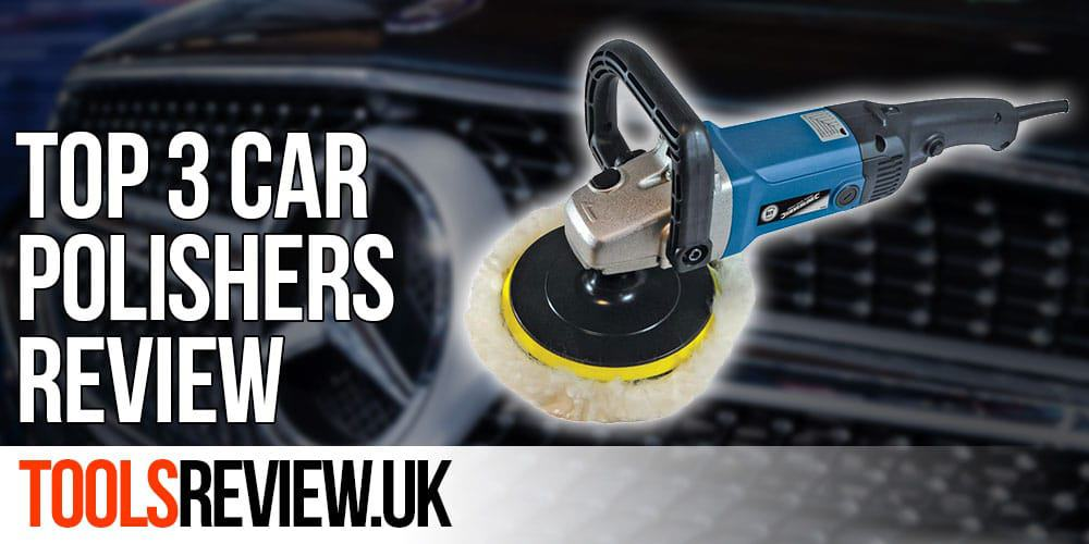 Best Car Polisher - Our Top 3 Review 1